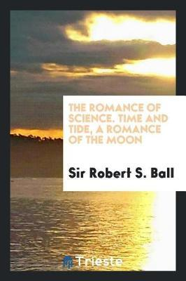 The Romance of Science. Time and Tide, a Romance of the Moon by Sir Robert S. Ball image
