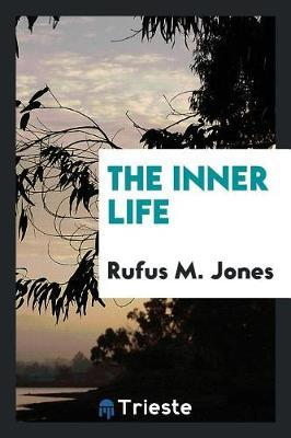 The Inner Life by Rufus M Jones image
