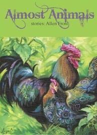 Almost Animals by Allen Frost
