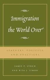Immigration the World Over by James P Lynch image