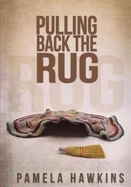 Pulling Back the Rug by Pamela Hawkins