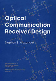 Optical Communication Receiver Design by S.B. Alexander image