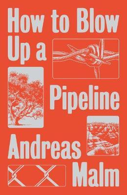How to Blow Up a Pipeline by Andreas Malm