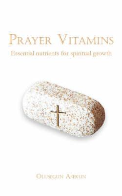 Prayer Vitamins: Essential Nutrients for Spiritual Growth by Olusegun Asekun image
