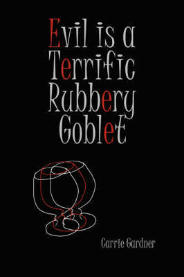 Evil Is a Terrific Rubbery Goblet by Carrie Gardner