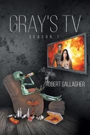Gray's TV Season 1 by Robert Gallagher