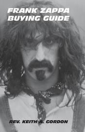 Frank Zappa Buying Guide by Rev Keith a Gordon