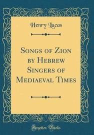 Songs of Zion by Hebrew Singers of Mediaeval Times (Classic Reprint) by Henry Lucas image
