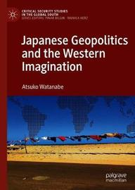 Japanese Geopolitics and the Western Imagination by Atsuko Watanabe