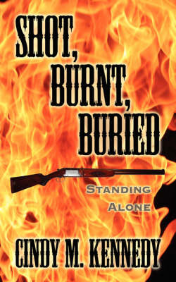 Shot, Burnt, Buried: Standing Alone by Cindy M. Kennedy image