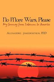 No More Wars, Please: My Journey from Lebanon to America by MD Alexandre Hageboutros