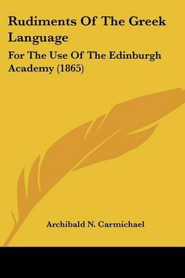 Rudiments Of The Greek Language: For The Use Of The Edinburgh Academy (1865) by Archibald N Carmichael image