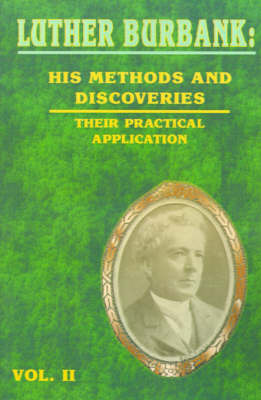 His Methods and Discoveries and Their Practical Application by Luther Burbank