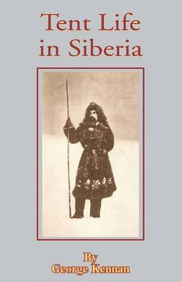 Tent Life in Siberia by George Kennan