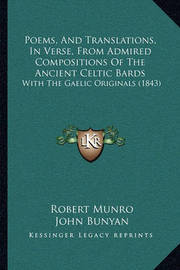 Poems, and Translations, in Verse, from Admired Compositions of the Ancient Celtic Bards: With the Gaelic Originals (1843) by Robert Munro