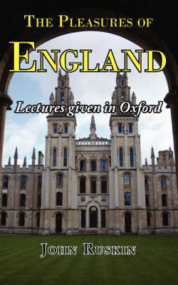 The Pleasures of England - Lectures Given in Oxford by John Ruskin
