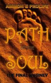 Path of the Soul by Ammon E Prolife