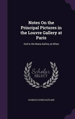 Notes on the Principal Pictures in the Louvre Gallery at Paris by Charles Locke Eastlake