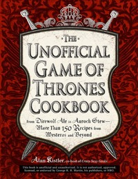 UNOFFICIAL GAME OF THRONES COOKBOOK by Alan Kistler