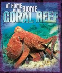 At Home in the Biome: Coral Reef by Louise Spilsbury