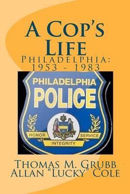 A Cop's Life by Thomas M. Grubb