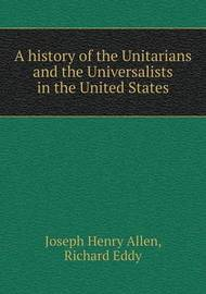 A History of the Unitarians and the Universalists in the United States by Joseph Henry Allen image