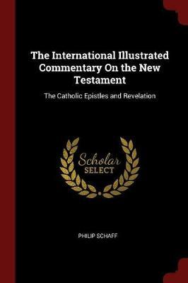 The International Illustrated Commentary on the New Testament by Philip Schaff