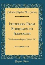 Itinerary from Bordeaux to Jerusalem by Palestine Pilgrims' Text Society