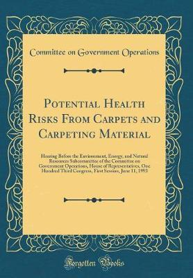 Potential Health Risks from Carpets and Carpeting Material by Committee On Government Operations