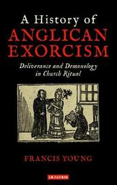 A History of Anglican Exorcism by Francis Young