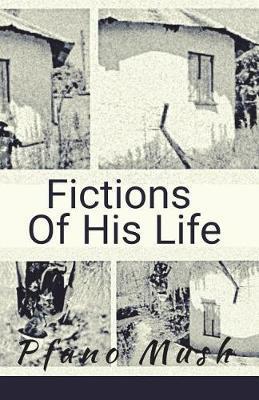 Fictions of His Life by Pfano Mush image