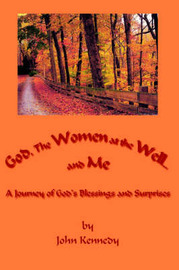 God, The Women at the Well...and Me by John Kennedy image