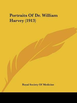 Portraits of Dr. William Harvey (1913) by Society Of Medicine Royal Society of Medicine image