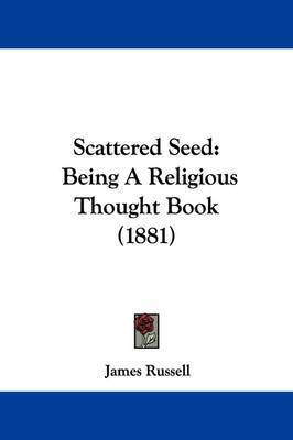 Scattered Seed: Being a Religious Thought Book (1881) by James Russell