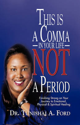 This Is a Comma in Your Life, Not a Period by Dr. Tunishai A. Ford