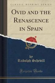 Ovid and the Renascence in Spain (Classic Reprint) by Rudolph Schevill