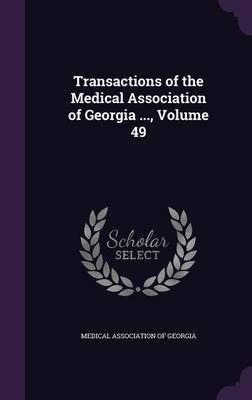 Transactions of the Medical Association of Georgia ..., Volume 49