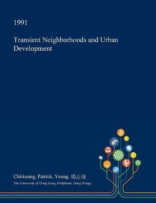 Transient Neighborhoods and Urban Development by Chi-Keung Patrick Yeung