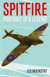 Spitfire: Portrait of a Legend by Leo McKinstry