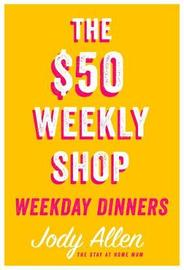 The $50 Weekly Shop Weekday Dinners by Jody Allen