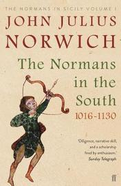 The Normans in the South, 1016-1130 by John Julius Norwich