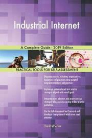 Industrial Internet A Complete Guide - 2019 Edition by Gerardus Blokdyk image