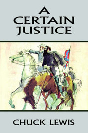 A Certain Justice by Chuck Lewis image
