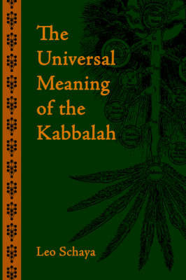 The Universal Meaning of the Kabbalah by Leo Schaya