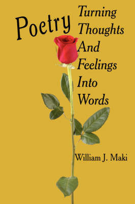 Poetry Turning Thoughts And Feelings Into Words by William J. Maki