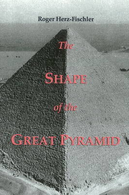 The Shape of the Great Pyramid by Roger Herz-Fischler