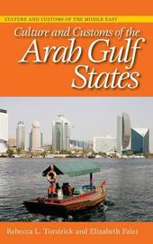 Culture and Customs of the Arab Gulf States by Rebecca L Torstrick