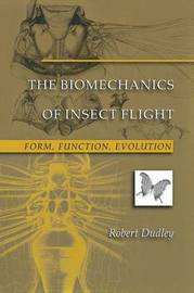 The Biomechanics of Insect Flight by Robert Dudley