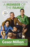 A Member of the Family: Cesar Millan's Guide to a Lifetime of Fulfillment with Your Dog by Cesar Millan