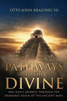 Pathways to the Divine by Otto John Kralovec III